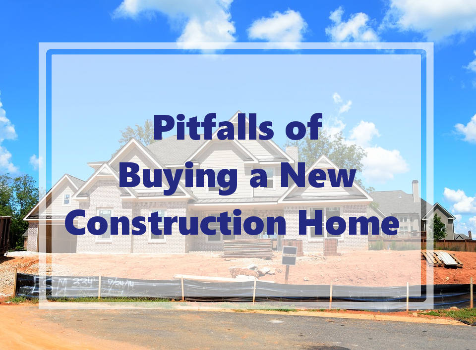 Pitfalls of buying a new construction home for Choosing a home builder