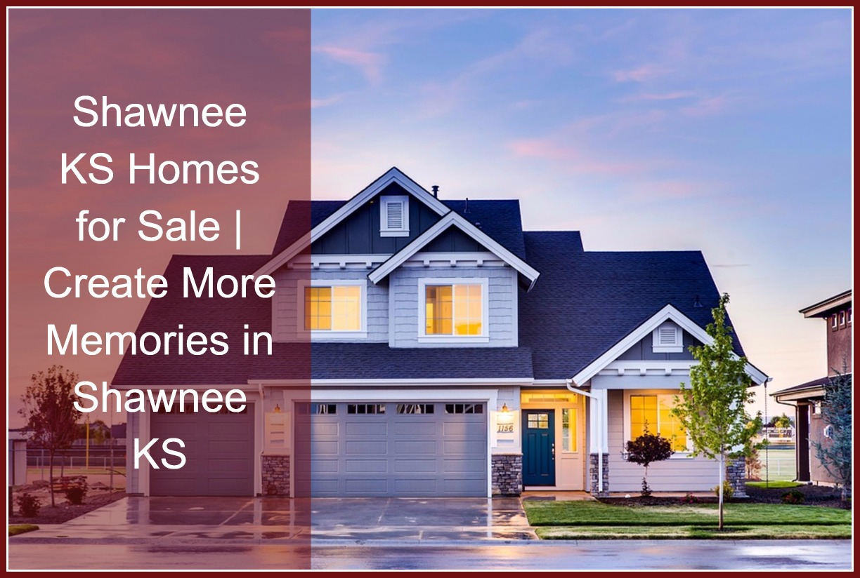 Shawnee Ks Homes For Sale Create Memories In Shawnee