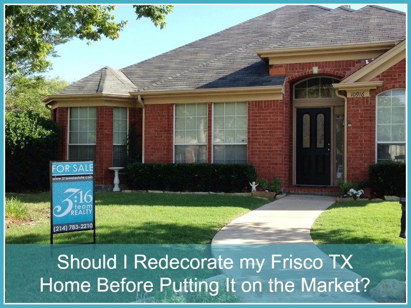 Should i redecorate my frisco tx home before putting it - Good reasons need redecorate ...