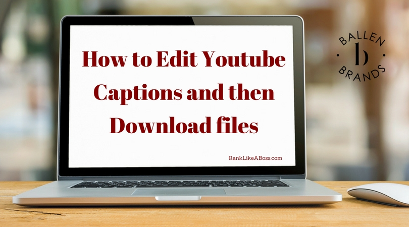 How to Edit Youtube Captions and then Download Files