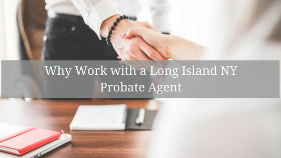why work with a long island ny probate agent