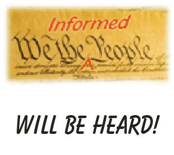 We the informed People WILL BE HEARD!