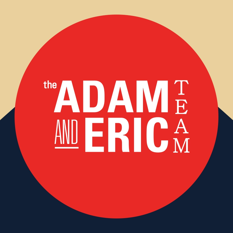 The Adam and Eric Team
