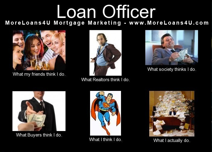 Perceptions of what Loan Officers actually do?