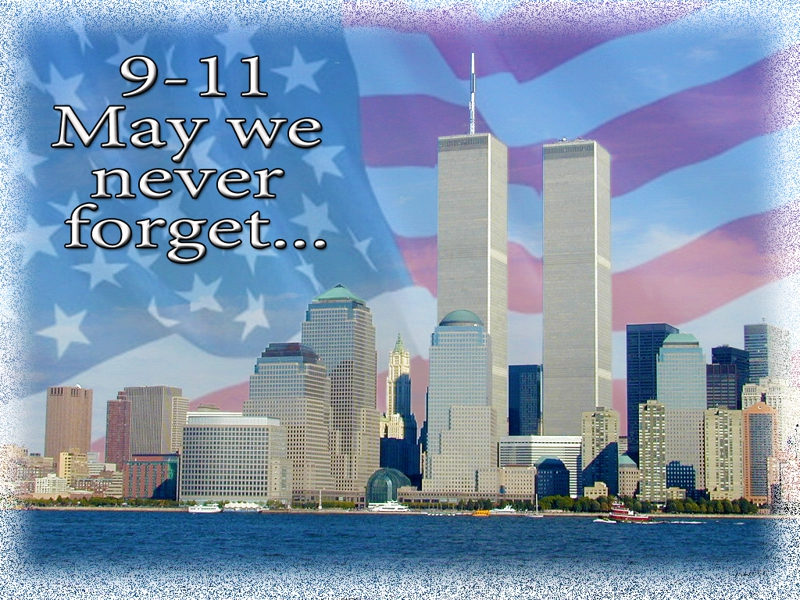 9-11... May We Never Forget...