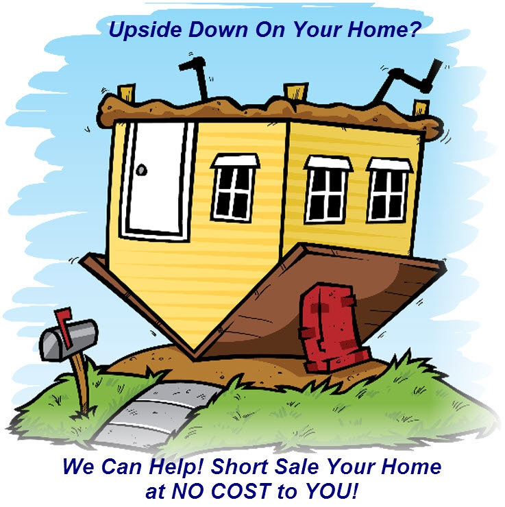 Under water On Your Home? Upside Down On Your Mortgage? We Can HELP! Short Sale Your Home At No COST to YOU!