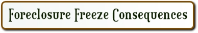 foreclosure freeze consequences