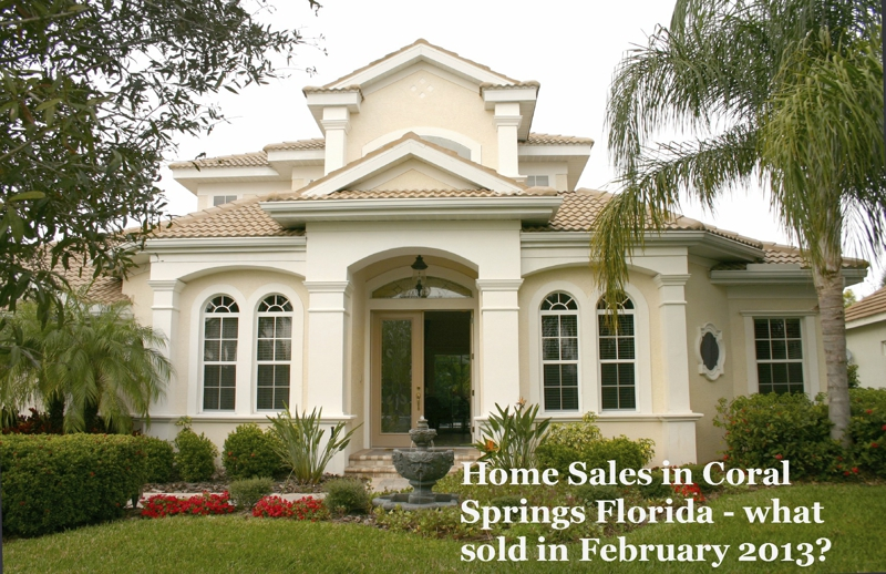Home Sales in Coral Springs Florida - what sold in February 2013?