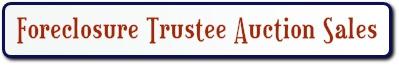 FORECLOSURE TRUSTEE AUCTION SALES