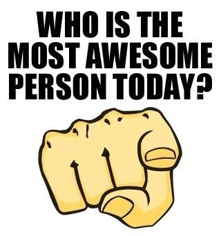 Who is the most awesome person today?