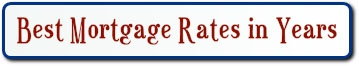 BEST MORTGAGE RATES IN YEARS