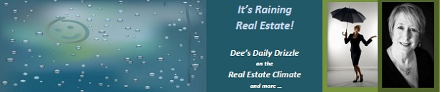 Its Raining Real Estate on Dee's Daily Drizzle