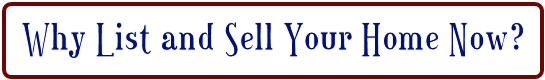 WHY LIST AND SELL YOUR HOME NOW