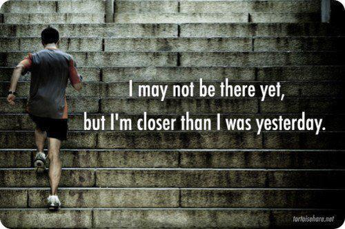 I may not be there now but I am a step closer everyday.