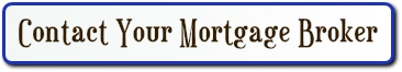 CONTACT YOUR MORTGAGE BROKER