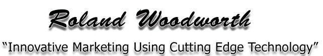"Roland Woodworth ""Innovative Marketing Using Cuttin Edge Technology"""