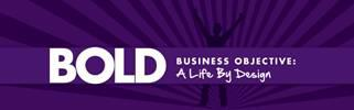 BOLD: Business Objective, A Life By Design