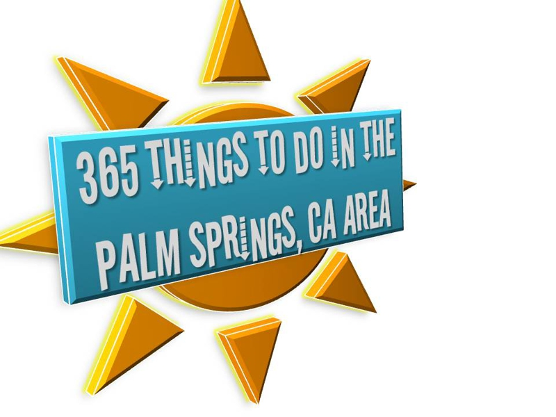 365 Things to do in the Palm Springs Area