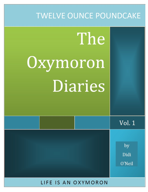The Oxymoron Diaries|Twelve Ounce Poundcake|Didi ONeil