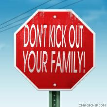 Don't kick your family out