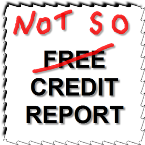The NOT SO Free Credit Report