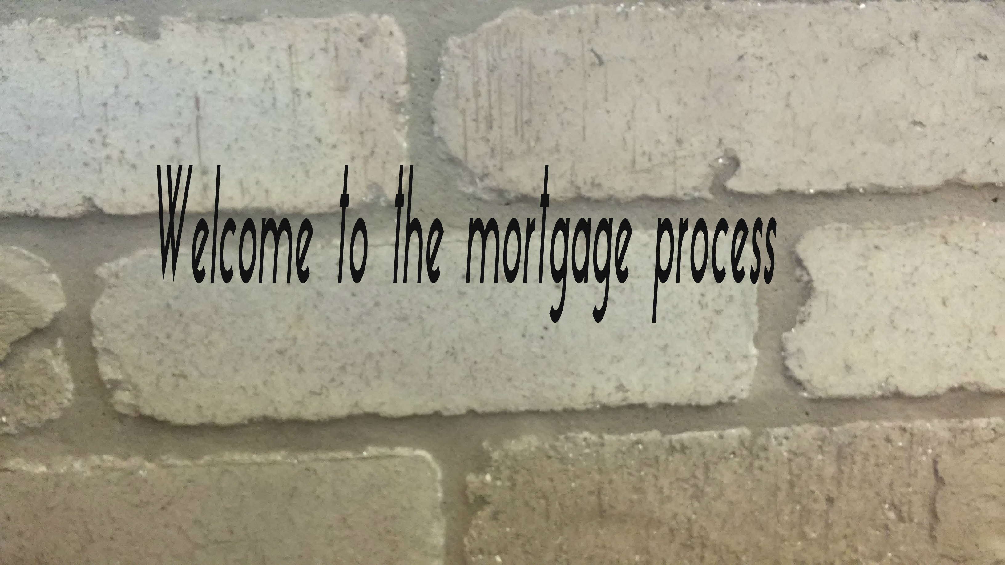 Welcome to the mortgage process