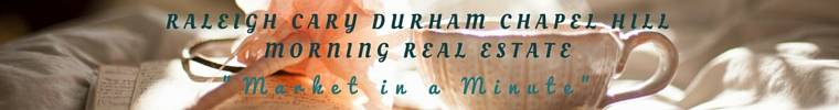 Raleigh Cary Apex Durham Chapel Hill Morning Real Estate Market In A Minute