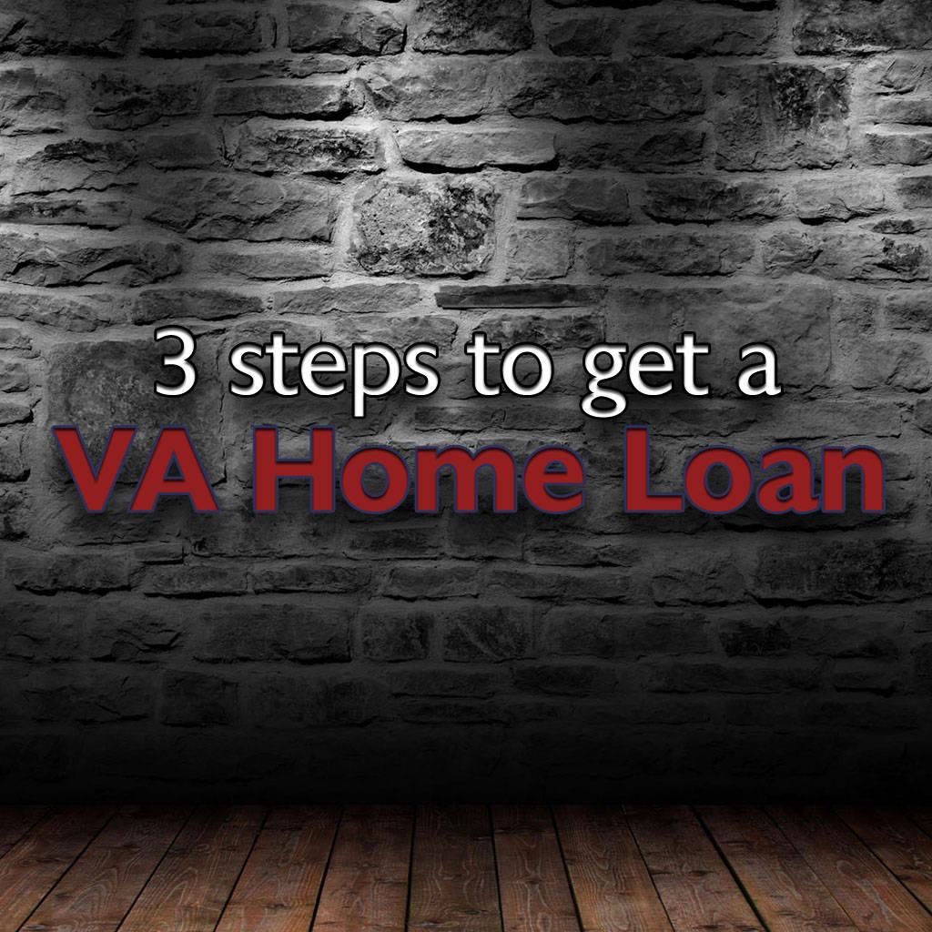 3 steps to take to get a VA Home Loan