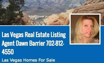 Las Vegas Real Estate Listing Agent Dawn Barrier 702-812-4550 Las Vegas Homes For Sale