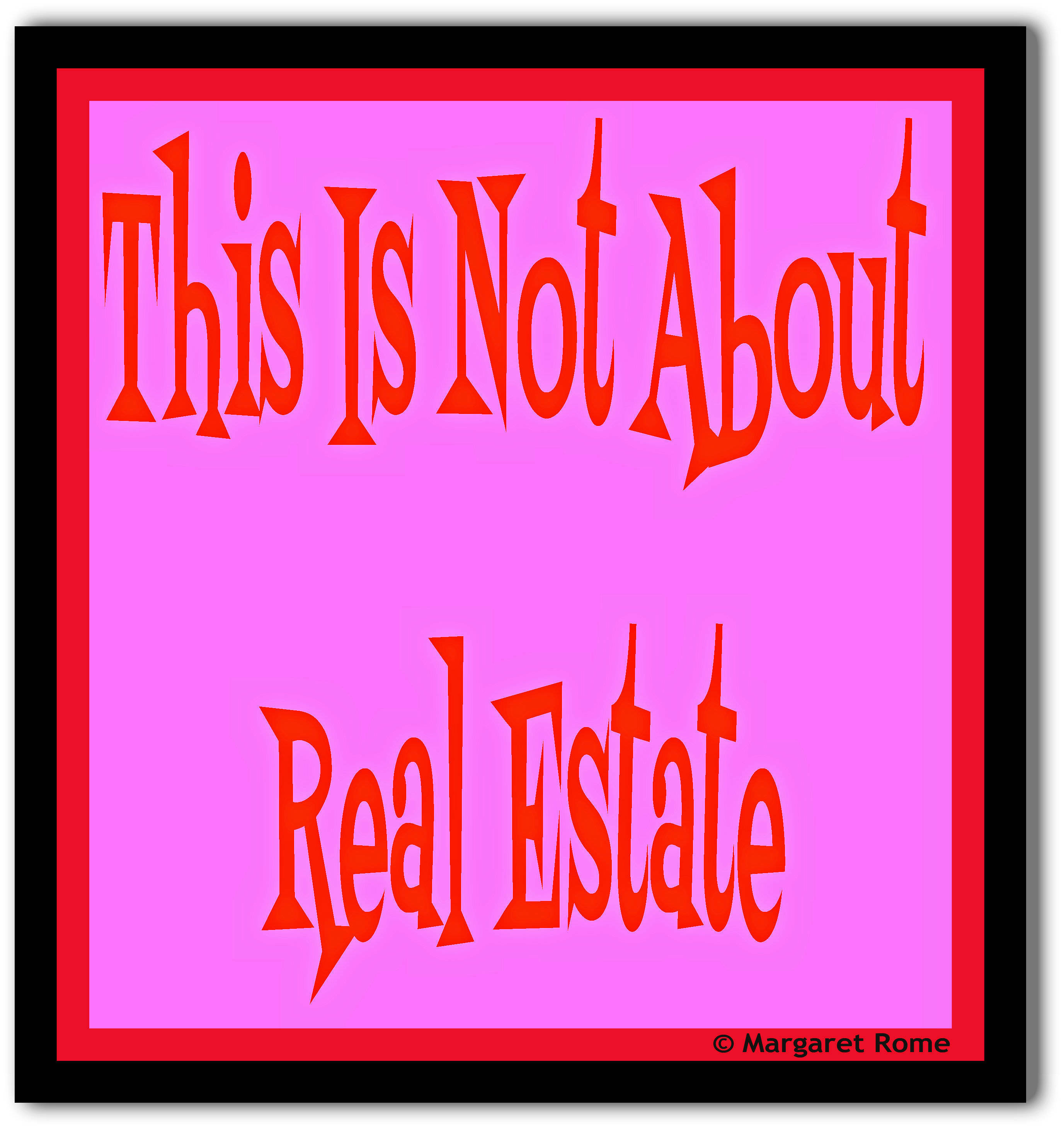 Not About Real Estate Margaret Rome