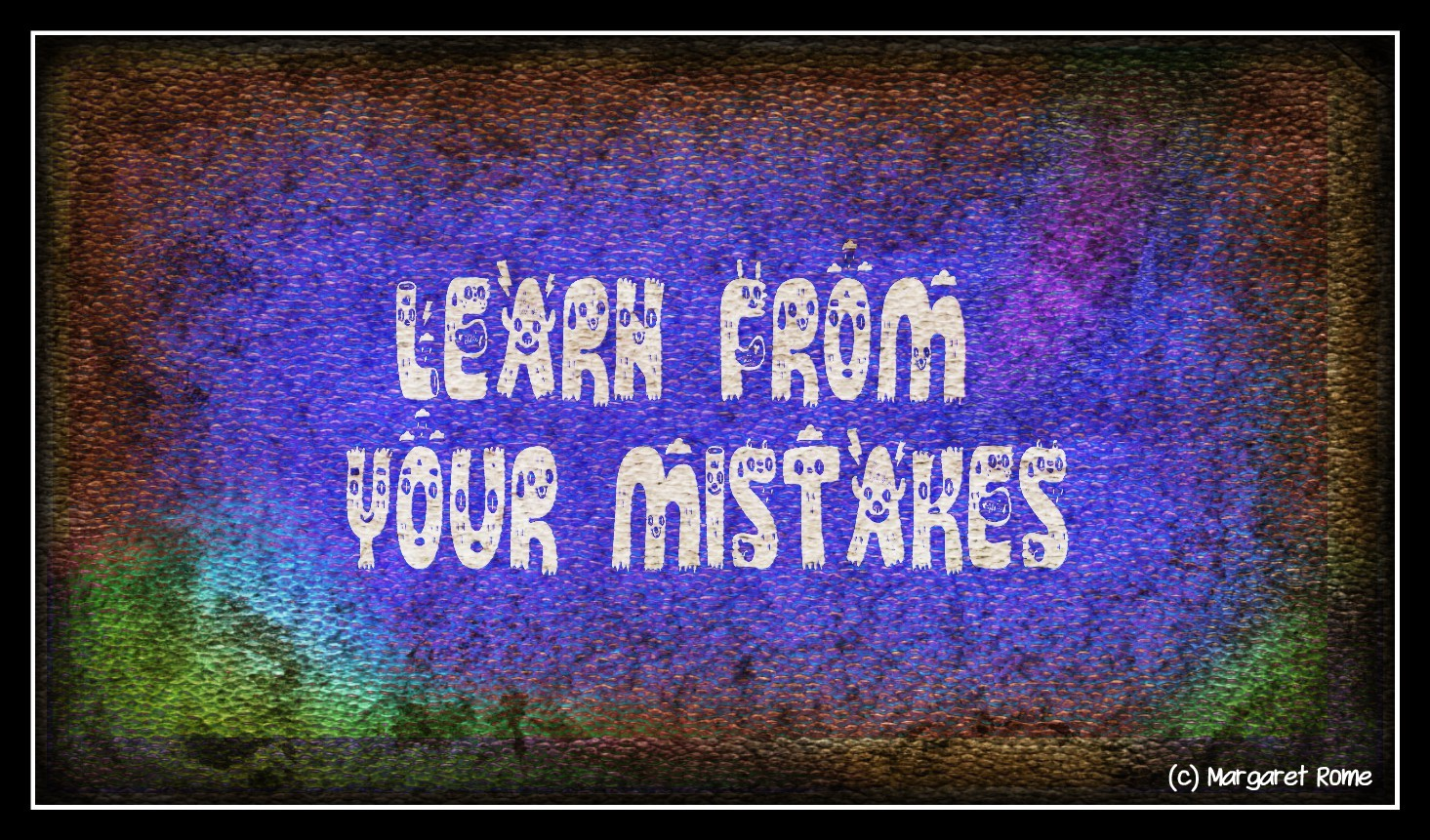 Learn from mistakes Margaret Rome