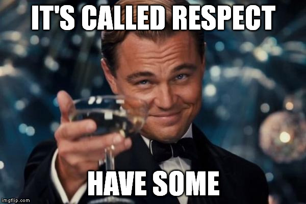 Respect Meme a lesson learned r e s p e c t