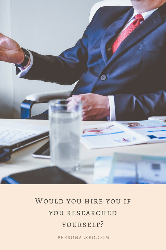 Would you hire you if you researched you?