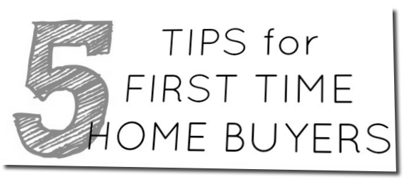 5 Tips for First Time Home Buyers Tips For First Time Home Buyers on tips for blog, tips for sellers, tips for artists, tips for seniors, tips for mortgage, tips for downsizing, tips for renters, tips for moving,