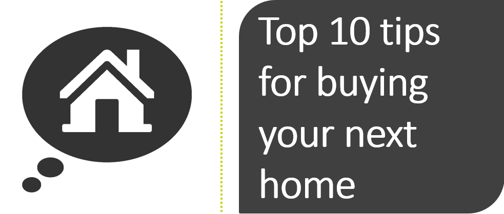 Ten Tips For Buying Your Next Home