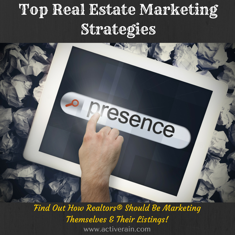 Top Real Estate Marketing Strategies - Find Out How Realtors® Should Be Marketing Themselves & Their Listings