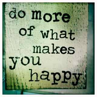 do more of what makes you happy - sign