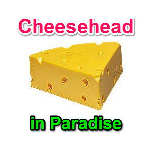 Cheesehead In Paradise