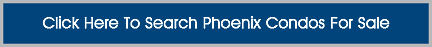 Click Here To Search Phoenix Condos For Sale