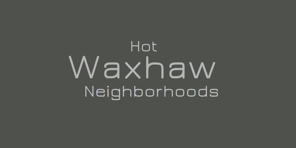 Hot Waxhaw Area Neighborhoods