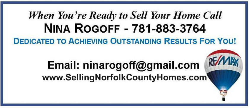 Call Nina Rogoff, RE/MAX Executive Realty 781-883-3764 to get your home sold!