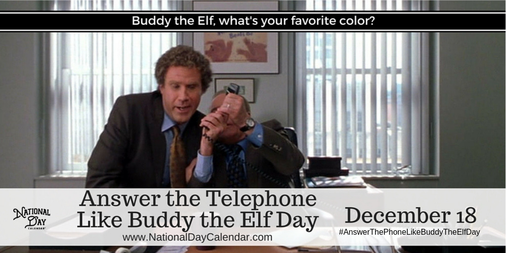 ANSWER-THE-PHONE-LIKE-BUDDY-THE-ELF-DAY Dec 18 image