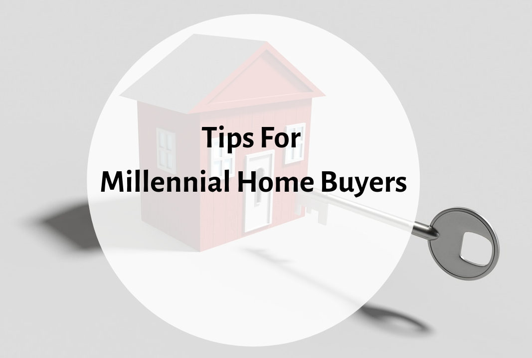 Tips For Millennial Home Buyer Tips